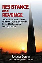 Resistance and Revenge: The Armenian Assassination of the Turkish Leaders Responsible for the 1915 Massacres and Deportations