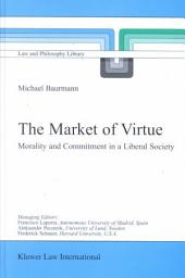 The Market of Virtue: Morality and Commitment in a Liberal Society