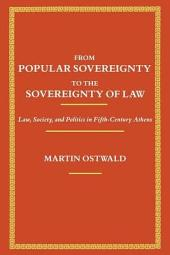 From Popular Sovereignty to the Sovereignty of Law: Law, Society, and Politics in Fifth-century Athens