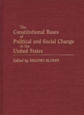 The Constitutional Bases of Political and Social Change in the United States