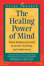 The Healing Power of Mind: Simple Meditation Exercises for Health, Well-Being, and Enlightenment