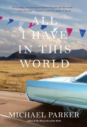 All I Have in This World: A Novel