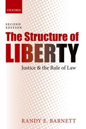 The Structure of Liberty: Justice and the Rule of Law: Edition 2