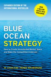 Blue Ocean Strategy: Expanded Edition