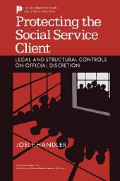 Protecting the Social Service Client: Legal and Structural Controls on Official Discretion