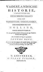Vaderlandsche historie, vervattende de geschiedenissen der nu Vereenigde Nederlanden, inzonderheid die van Holland, van de vroegste tyden af [by J. Wagenaar].