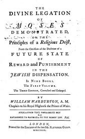 The Divine Legation of Moses Demonstrated: On the Principles of a Religious Deist, from the Omission of the Doctrine of a Future State of Reward and Punishment in the Jewish Dispensation. In Nine Books