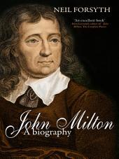 John Milton: A Biography