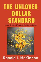 The Unloved Dollar Standard: From Bretton Woods to the Rise of China