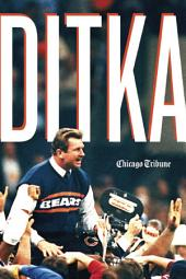 Ditka: The Player, the Coach, the Chicago Bears Legend