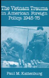 The Vietnam Trauma in American Foreign Policy: 1945-75