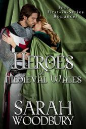 Heroes of Medieval Wales: Daughter of Time/Cold My Heart/The Good Knight/The Last Pendragon (Four First-in-Series Romances): (Four First-in-Series Romances)