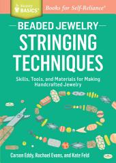 Beaded Jewelry: Stringing Techniques: Skills, Tools, and Materials for Making Handcrafted Jewelry. A Storey Basics ® Title