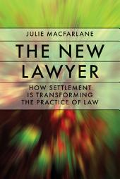 The New Lawyer: How Settlement Is Transforming the Practice of Law
