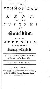 The Common Law of Kent, Or, The Customs of Gavelkind: With an Appendix Concerning Borough-English
