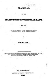 Manual on the cultivation of the sugar cane: and the fabrication and refinement of sugar