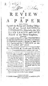 A review of a paper lately written (by Mr. J. G.) against the being and binding obligation of our sacred national Covenants; especially the Solemn League and Covenant of the three kingdoms. Whereunto an analysis of the Solemn League and Covenant is prefixed ... By a lover of truth and peace. [Edited by Eb. W.]