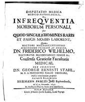 Disp. medica medico-¬pathologica de infrequentia morborum personali sive quod singuli homines raris et paucis morbis laborent