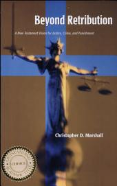 Beyond Retribution: A New Testament Vision for Justice, Crime, and Punishment