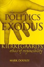 The Politics of Exodus: Søren Kierkegaard's Ethics of Responsibility