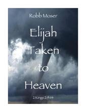 Elijah Taken to Heaven: 2 Kings 2:9-14