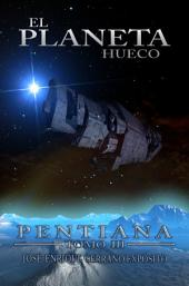 Pentiana. Tomo III: El planeta hueco