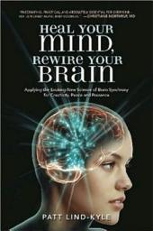Heal Your Mind, Rewire Your Brain: Applying the Exciting New Science of Brain Synchrony for Creativity, Peace, and Presence