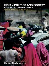 Indian Politics and Society since Independence: Events, Processes and Ideology