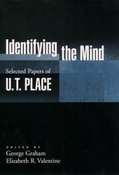 Identifying the Mind : Selected Papers of U. T. Place: Selected Papers of U. T. Place