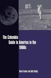 The Columbia Guide to America in the 1960s