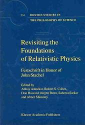 Revisiting the Foundations of Relativistic Physics: Festschrift in Honor of John Stachel