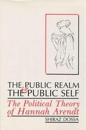 The Public Realm and the Public Self: The Political Theory of Hannah Arendt