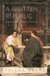 A Written Republic: Cicero's Philosophical Politics
