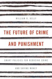 The Future of Crime and Punishment: Smart Policies for Reducing Crime and Saving Money