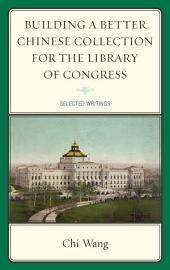 Building a Better Chinese Collection for the Library of Congress: Selected Writings