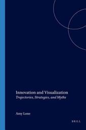 Innovation and Visualization: Trajectories, Strategies, and Myths