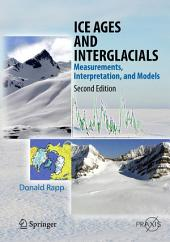 Ice Ages and Interglacials: Measurements, Interpretation, and Models, Edition 2