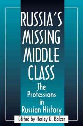 Russia's Missing Middle Class: The Professions in Russian History