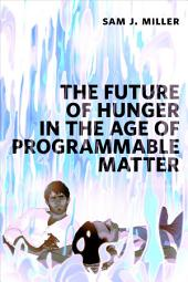 The Future of Hunger in the Age of Programmable Matter: a Tor.com Original