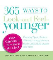 365 Ways to Look - and Feel - Younger: Everyday Tips to Reduce Wrinkles, Improve Memory, Boost Libido, Build Muscles, and More!