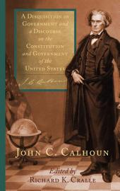A Disquisition on Government: And, A Discourse on the Constitution and Government of the United States