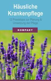 Häusliche Krankenpflege: 12 Praxistipps zur Planung & Umsetzung der Pflege