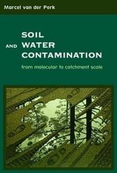 Soil and Water Contamination: From Molecular to Catchment Scale