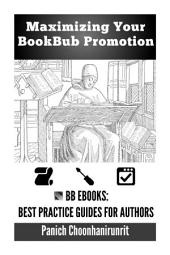 Maximizing Your BookBub Promotion: BB eBooks: Best Practice Guides for Authors