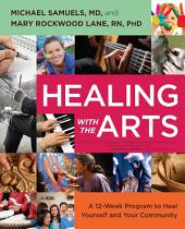 Healing with the Arts: A 12-Week Program to Heal Yourself and Your Community