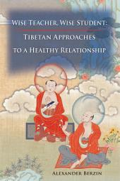 Wise Teacher, Wise Student: Tibetan Approaches to a Healthy Relationship