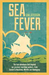 Sea Fever: The True Adventures that Inspired our Greatest Maritime Authors, from Conrad to Masefield, Melville and Hemingway
