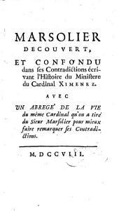 Marsollier decouvert et confondu dans ses contradictions écrivant l'histoire du Ministère du Card. Ximenes