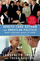 Health Care Reform and American Politics: What Everyone Needs to KnowRG, Revised and Updated Edition: Edition 2