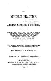 The Modern Practice of American Machinists & Engineers: Including the Construction, Application, and Use of Drills, Lathe Tools, Cutters for Boring Cylinders and Hollow Work Generally ... Together with Workshop Management, Economy of Manufacture, the Steam Engine ... Etc., Etc